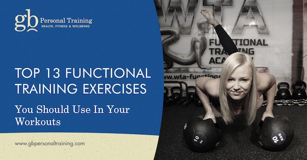 Top 13 Functional Training Exercises You Should Use in Your